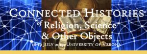 Connected Histories of Religion, Science and Other Objects – 18-19 JULY 2019, UNIVERSITY OF VERONA